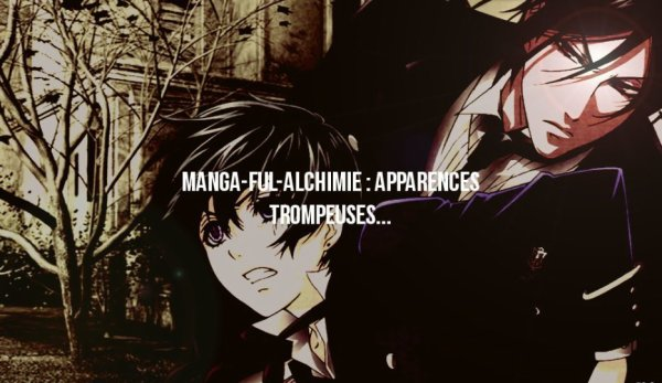 Pour Manga-Ful-Alchimie - Apparences trompeuses...