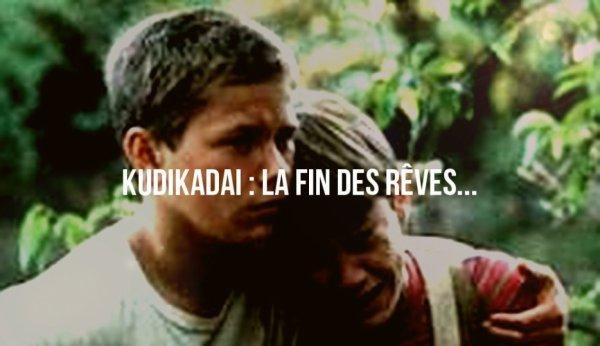 Pour kudikadai - La fin des rêves...