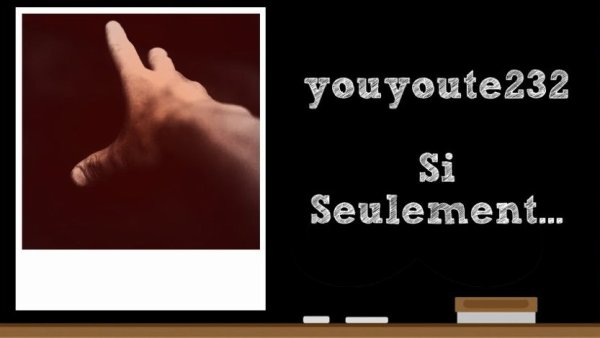 Pour youyoute232 - Si Seulement...