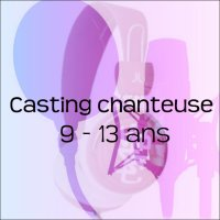 Casting-chanteuse-9/13 ans.