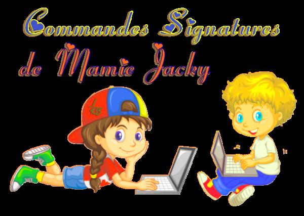 ~♥~ ♫ ☼ DEMANDE SPÉCIALE ♥ ♫ ♥ DE MAMIE JACKY ☼ ♫ ☼ SIGNATURES ORDI ☼ ♫ ~♥~