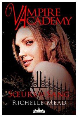 Vampire Academy . Tome 1 . Soeurs de sang Richelle Mead