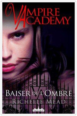 Vampire Academy - 3 - Le baiser des ombres Richelle Mead