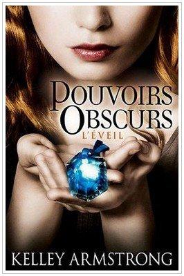 Pouvoir Obscurs - 2 - L'éveil Kelley Armstrong