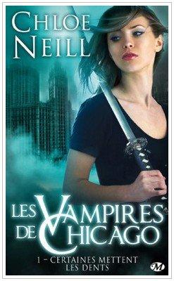 Les Vampires de Chicago - 1 - Certaines mettent les dents Chloë Neil