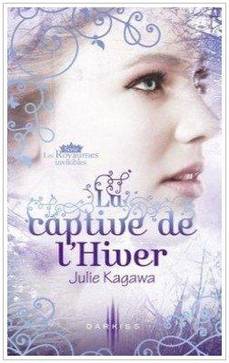 Les Royaumes Invisibles - 2 - La captive de l'hiver Julie Kagawa