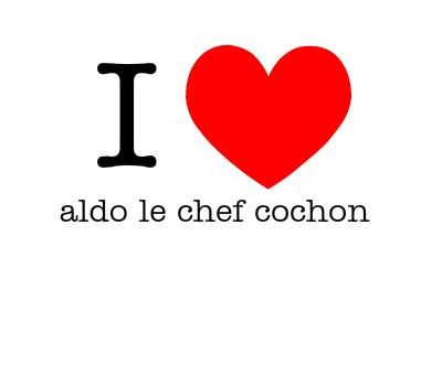 I LOVE ALDO LE CHEF COCHON - LE LOGO POUR MON NOUVO TSHIRT !!!!i!i!i!i!ii!i! Vous en pensez koaââ? Laché vos coms !