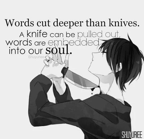 """""""Les mots sont plus douloureux qu'une arme. L'arme peut être retirée, les mots restent gravés dans l'âme."""""""