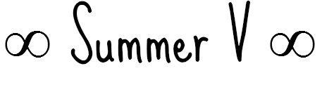 ∞ Summer V ∞