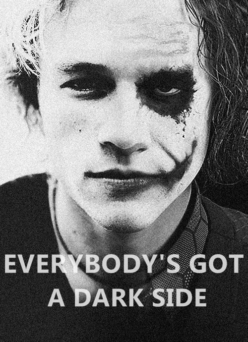 """""""Everybody's got a dark side"""" ; The Joker// Je suis un être désillusionnée. ..et  non une cause perdue"""