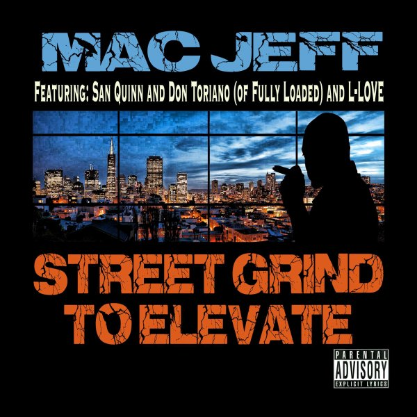 """Street Grind to Elevate"" - Mac Jeff featuring San Quinn, Don Toriano (of Fully Loaded), and L-Love"