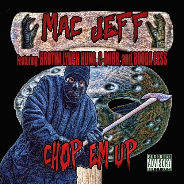 """Chop Em Up"" - Mac Jeff featuring Brotha Lynch Hung, C-Dubb, and Booda Cess"
