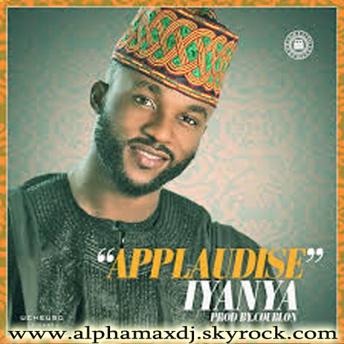 Iyanya - Applaudise en exclusivité sur www.alphamaxdj.skyrock.com