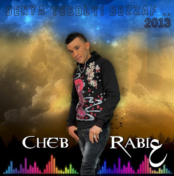 Cheb Rabi3 _ Denya Tbdlti Bzaf(2013) (2013)