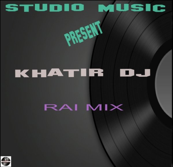 RAI MIX BY DJ KHATIR ET STUDIO MUSIC