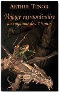 Voyage extraordinaire au royaume des Sept Tours, par Arthur Ténor