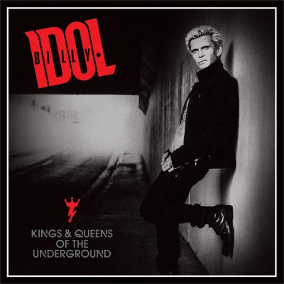 • • • BILLY IDOL • • KINGS & QUEENS OF THE UNDERGROUND • ROCK ONE