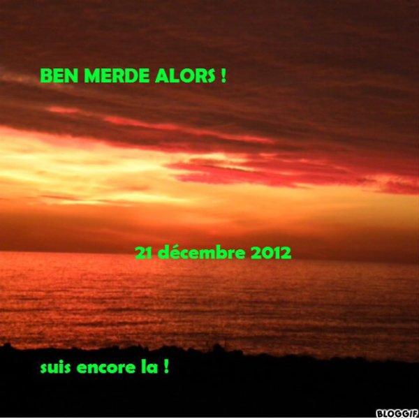 suis encore la ! 21 decembre 2012 !