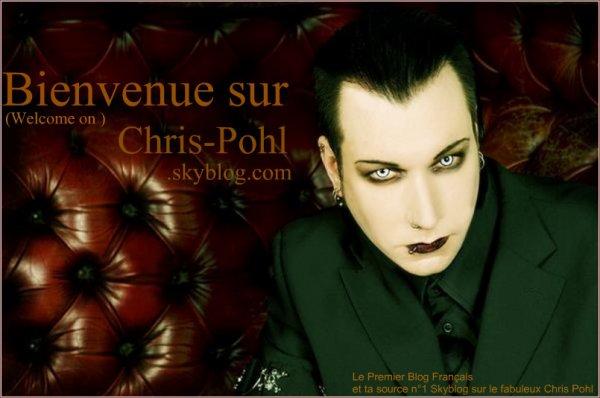 Bienvenue sur Chris-Pohl, Le Premier Blog Français et ta source n°1 Skyblog sur le fabuleux Chris Pohl