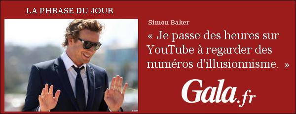 La phrase du jour de Gala signé Simon Baker   *