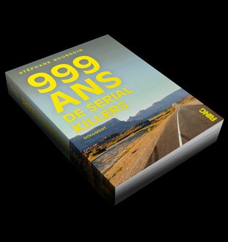 999 ANS DE SERIAL KILLERS - A paraître le 21 mars prochain