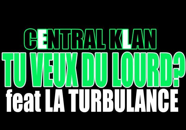 central klan feat la turbulance tu veux du Lourd (2010)