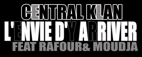 Central klan feat moudja & rafour l'envie d'y arriver  (2011)