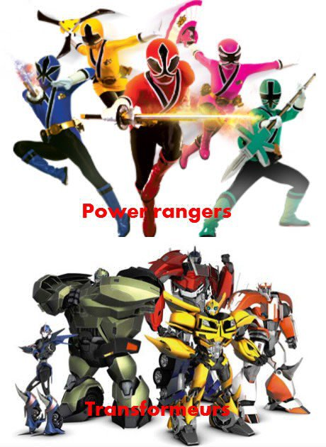 Power rangers / Transformeurs.