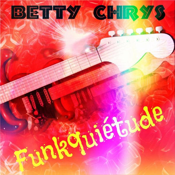 Funkquiétude - NEW titre de Betty Chrys - Sortie le 28.05.2018