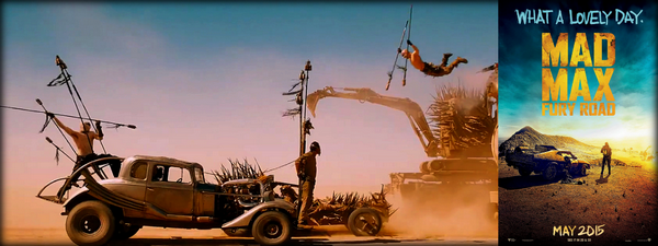 "MAD MAX FURY ROAD : EN EFFET, ""WHAT A LOVELY DAY""!"