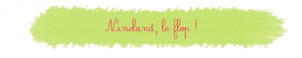 Nineland, le flop !