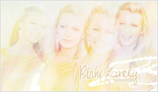 * Bienvenue sur Blake-Livel ta source d'actualité sur la talentueuse Blake Lively !*