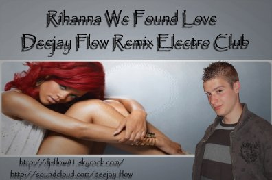 Calvin Harris Ft. Rihanna - We Found Love ( Deejay Flow Remix Club Edit ) (2011)