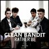 Clean Bandit - Rather Be
