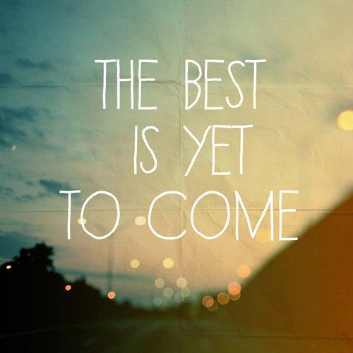 Le meilleur reste a venir ♥