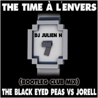 The time à l'envers - Black eyed Peas vs Jorell  (Dj Julien H bootleg club mix)