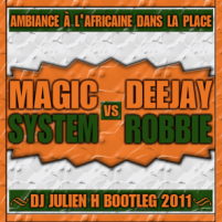 Ambiance à l'africaine dans la place - Magic System vs Dj Robbie (Dj Julien H bootleg 2011)