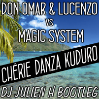 Chérie danza kuduro - Don Omar & Lucenzo vs Magic System (Dj Julien H bootleg)