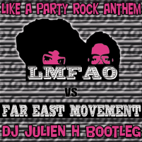 Like a party rock anthem - LMFAO vs Far East Movement (Dj Julien H bootleg)