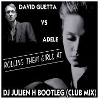 Rolling them girls at - Adele vs David Guetta (Dj Julien H bootleg)