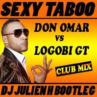 Sexy taboo - Don Omar vs Logobi Gt (Dj Julien H bootleg)