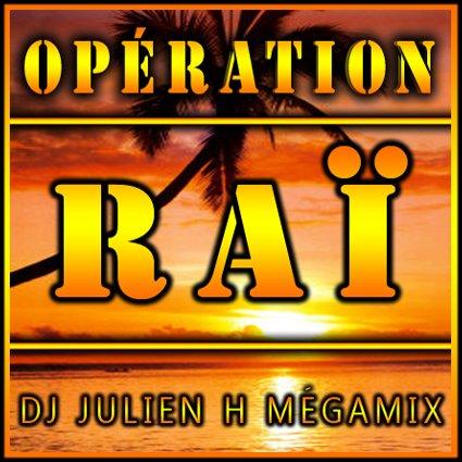 Opération Raï - Dj Julien H (Mégamix) (2012)