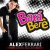 Alex Ferrari - Bará Bará Berê Berê