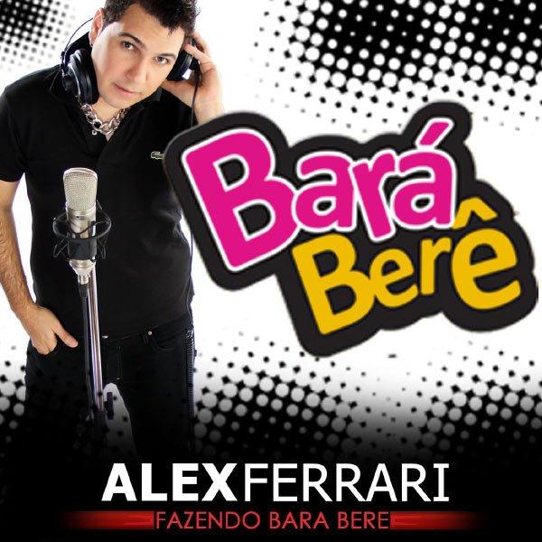 Alex Ferrari - Bará Bará Berê Berê (2012)