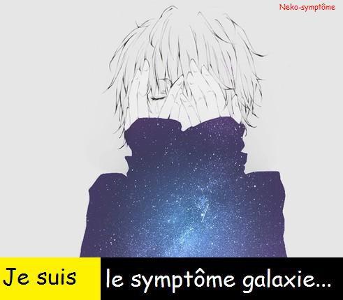 Je suis le symptôme Galaxie...