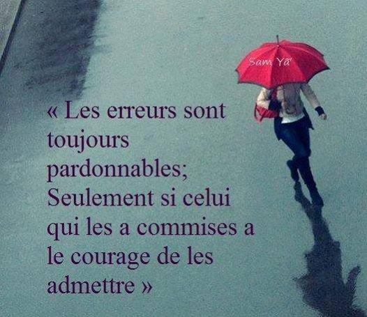 Les erreurs sont toujours pardonnables seulement si celui qui les a commises a le courage de les admettre