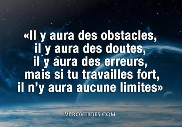 Il yaura des obstacles des doutes des erreurs mais si tu travailles fort il n'yaura aucune limites