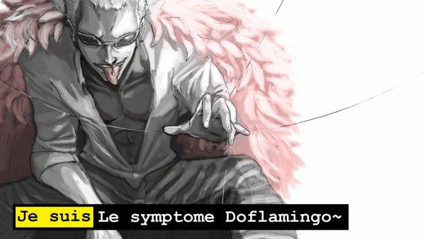 Je suis le symptome Doflamingo~