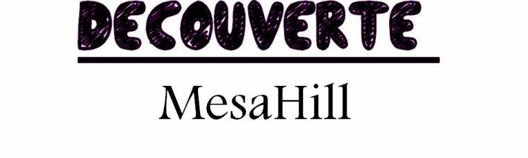 Découverte : MesaHill [Cliquez sur le titre pour voir le blog :D]