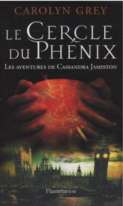 2013/ - Le cercle du phénix, une aventure de Cassandra Jamiston tome 1de Carolyn Grey